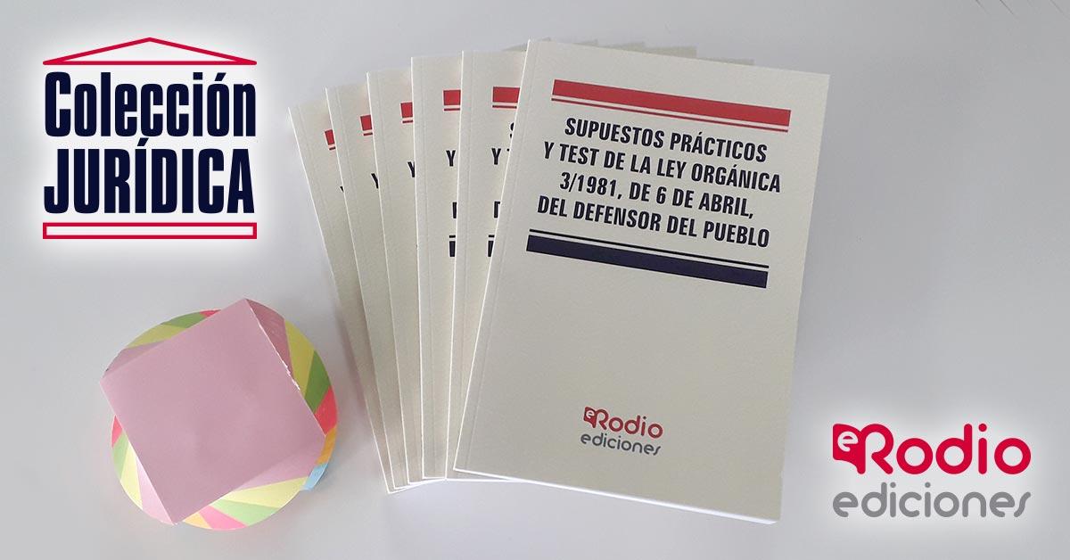 Supuestos Prácticos Y Test De La Ley Orgánica 3 1981 De 6 De Abril Del Defensor Del Pueblo Ediciones Rodio